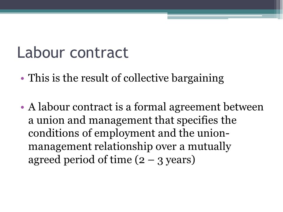 Labour contract This is the result of collective bargaining