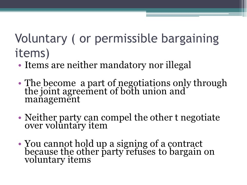 Voluntary ( or permissible bargaining items)