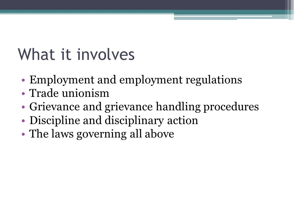 What it involves Employment and employment regulations Trade unionism