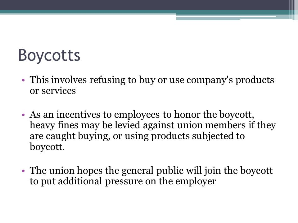 Boycotts This involves refusing to buy or use company s products or services.