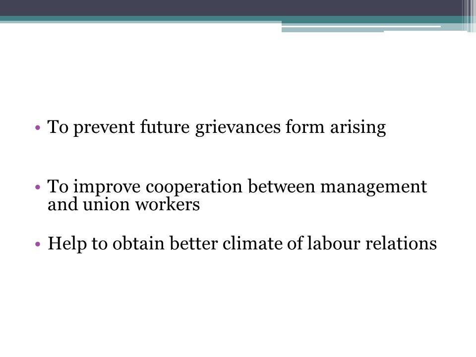 To prevent future grievances form arising