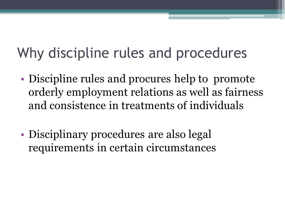 Why discipline rules and procedures