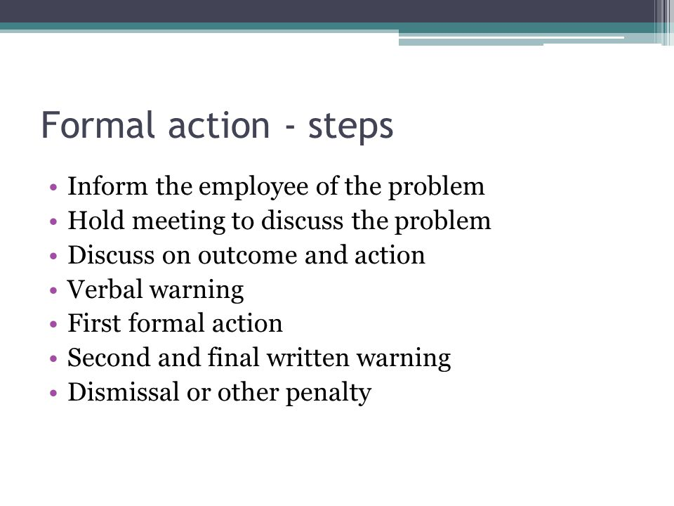 Formal action - steps Inform the employee of the problem