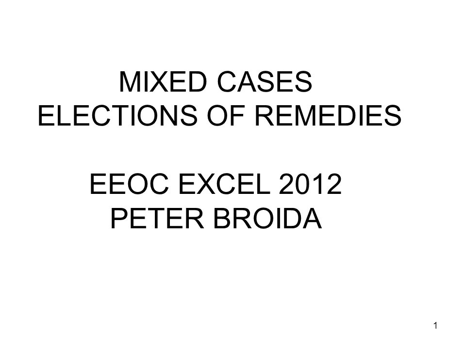 MIXED CASES ELECTIONS OF REMEDIES EEOC EXCEL 2012 PETER BROIDA