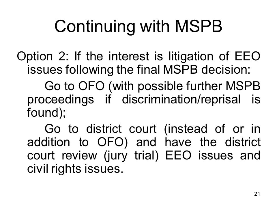 Continuing with MSPB Option 2: If the interest is litigation of EEO issues following the final MSPB decision: