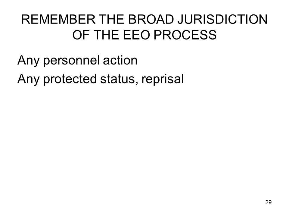 REMEMBER THE BROAD JURISDICTION OF THE EEO PROCESS