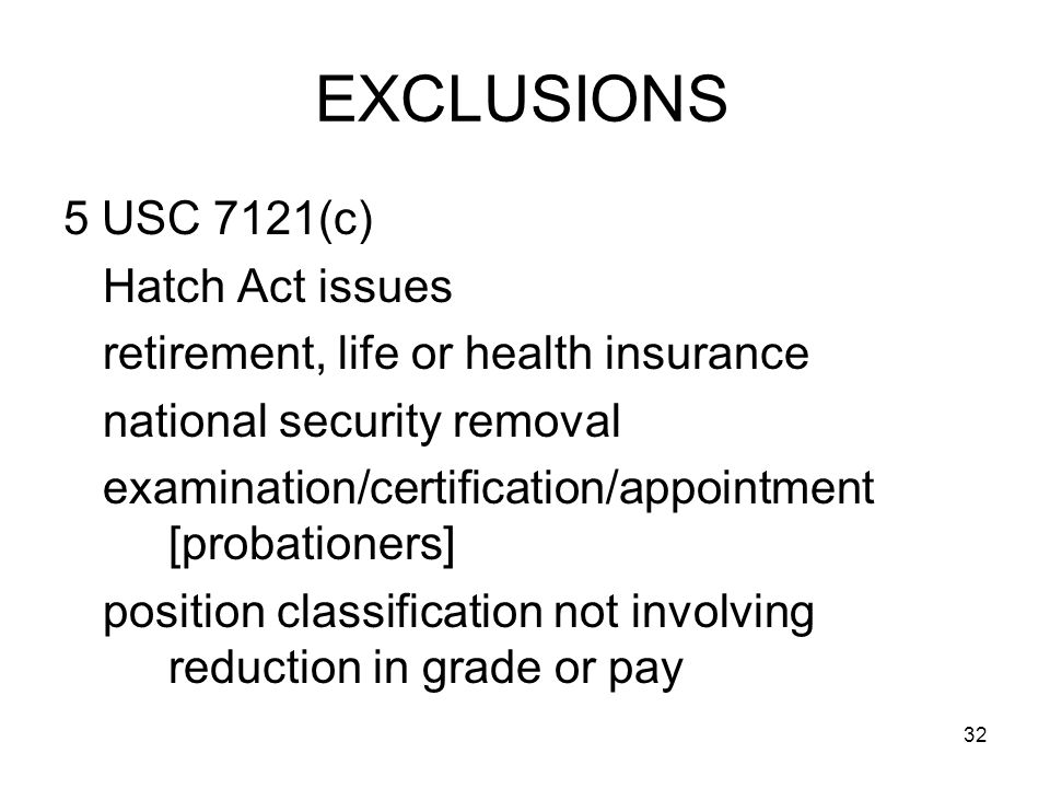 EXCLUSIONS 5 USC 7121(c) Hatch Act issues