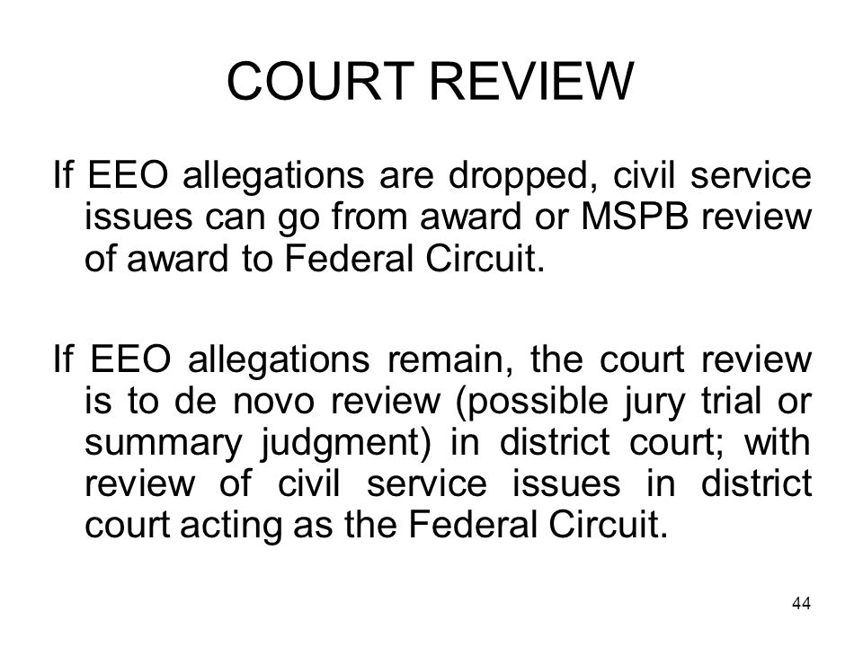 COURT REVIEW If EEO allegations are dropped, civil service issues can go from award or MSPB review of award to Federal Circuit.