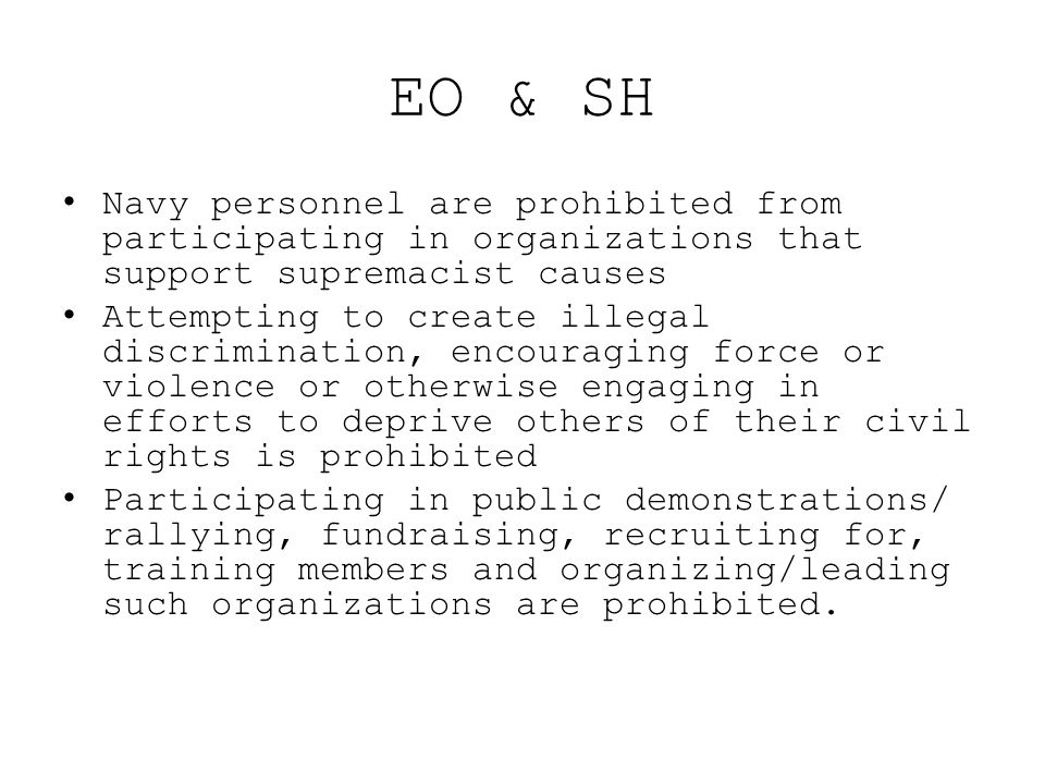 EO & SH Navy personnel are prohibited from participating in organizations that support supremacist causes.