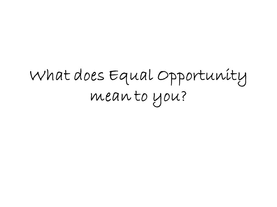 What does Equal Opportunity mean to you