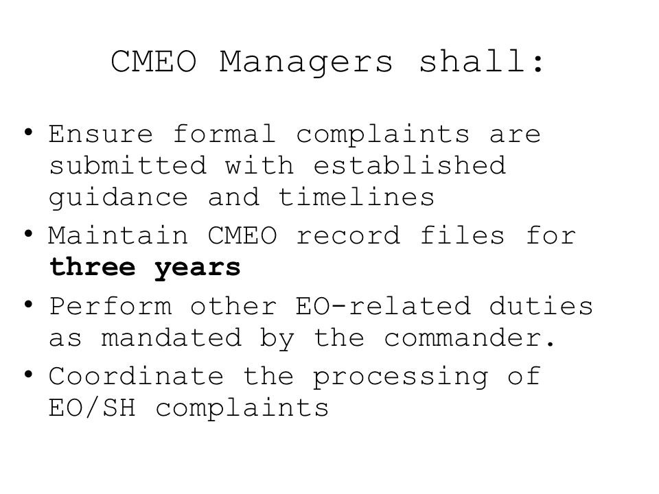 CMEO Managers shall: Ensure formal complaints are submitted with established guidance and timelines.