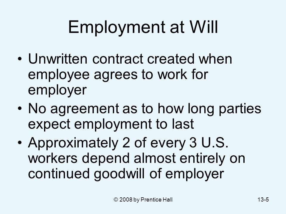 Employment at Will Unwritten contract created when employee agrees to work for employer.
