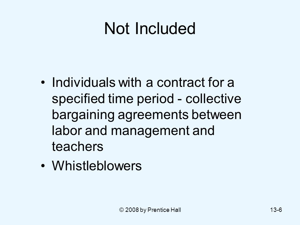 Not Included Individuals with a contract for a specified time period - collective bargaining agreements between labor and management and teachers.