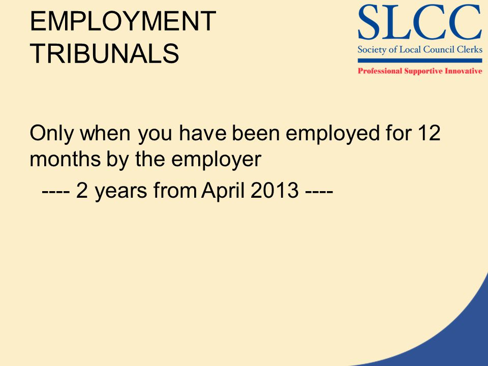 EMPLOYMENT TRIBUNALS Only when you have been employed for 12 months by the employer.
