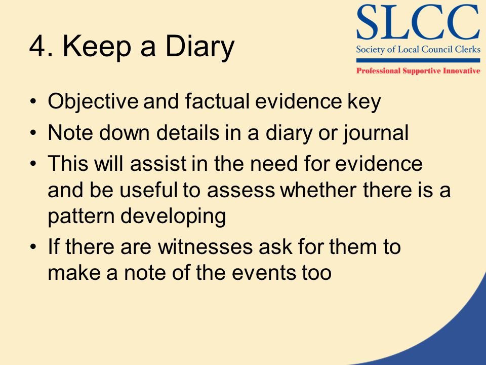 4. Keep a Diary Objective and factual evidence key