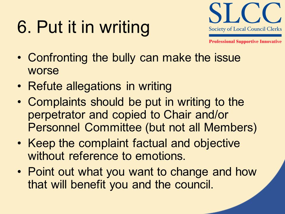 6. Put it in writing Confronting the bully can make the issue worse