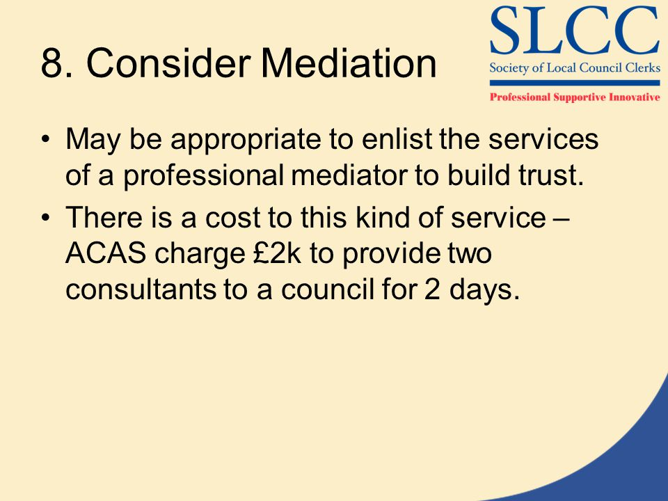 8. Consider Mediation May be appropriate to enlist the services of a professional mediator to build trust.