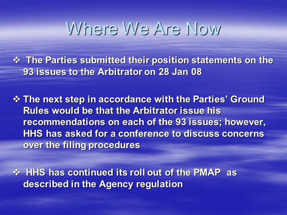 Where We Are Now The Parties submitted their position statements on the 93 issues to the Arbitrator on 28 Jan 08.