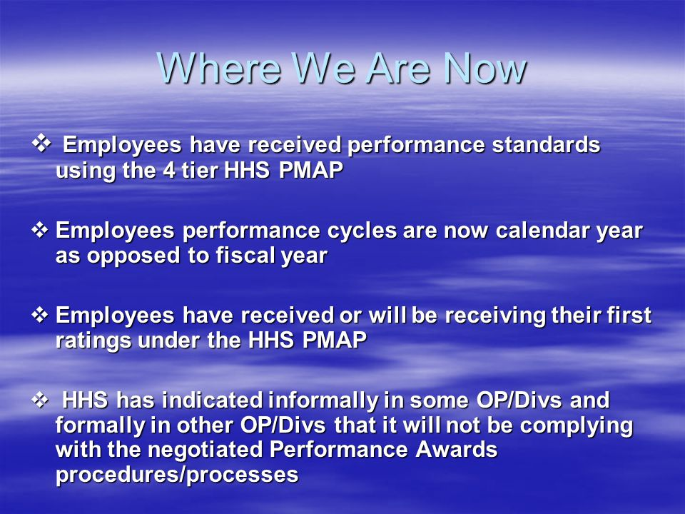 Where We Are Now Employees have received performance standards using the 4 tier HHS PMAP.