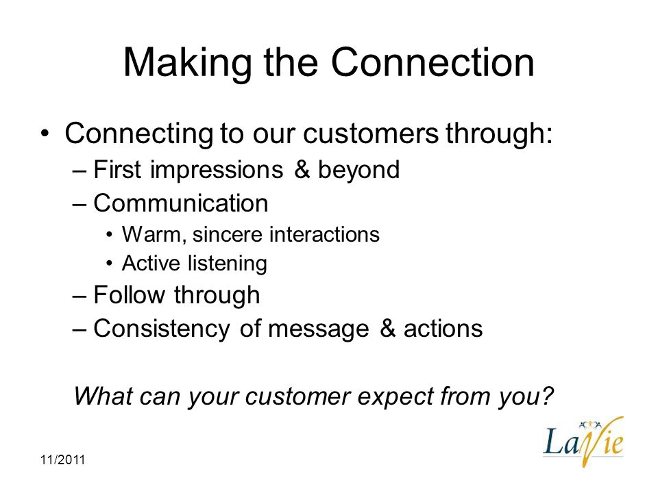Making the Connection Connecting to our customers through: