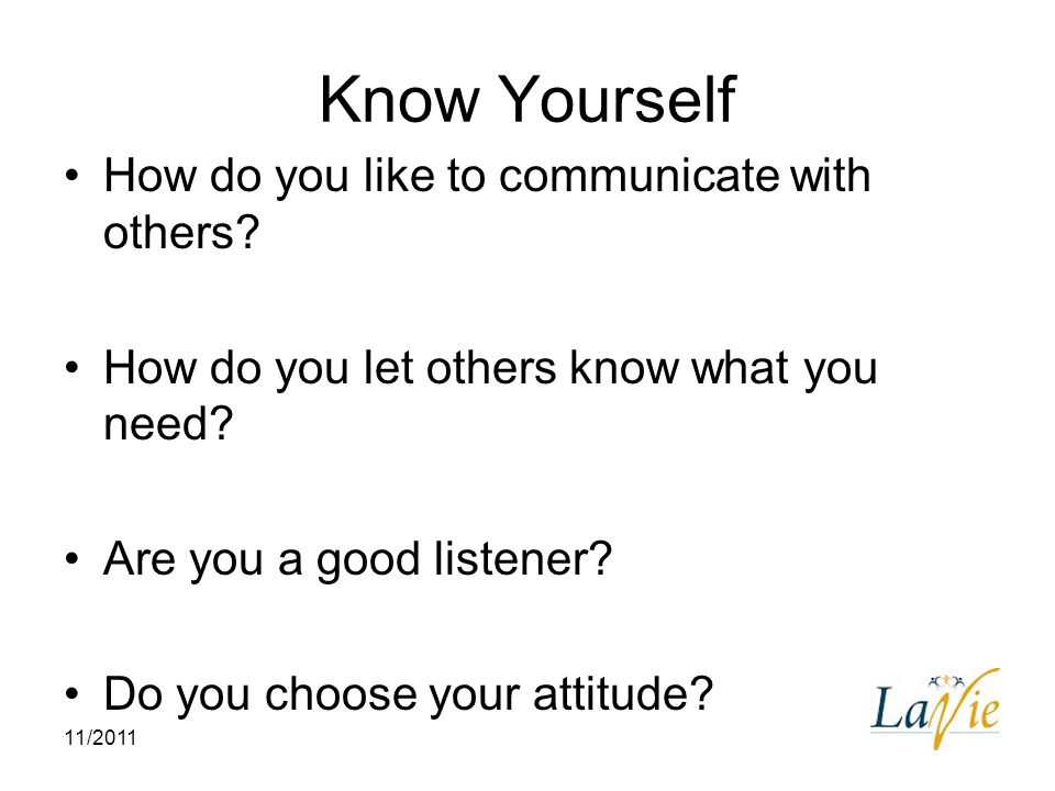 Know Yourself How do you like to communicate with others