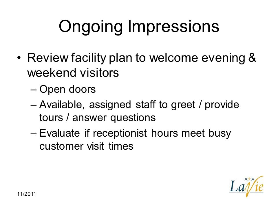 Ongoing Impressions Review facility plan to welcome evening & weekend visitors. Open doors.