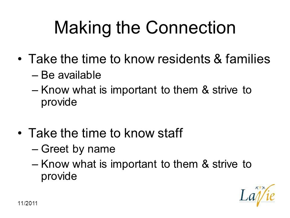 Making the Connection Take the time to know residents & families