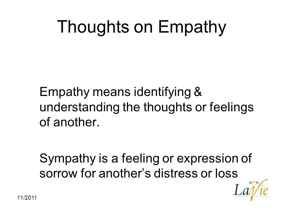 Thoughts on Empathy Empathy means identifying & understanding the thoughts or feelings of another.