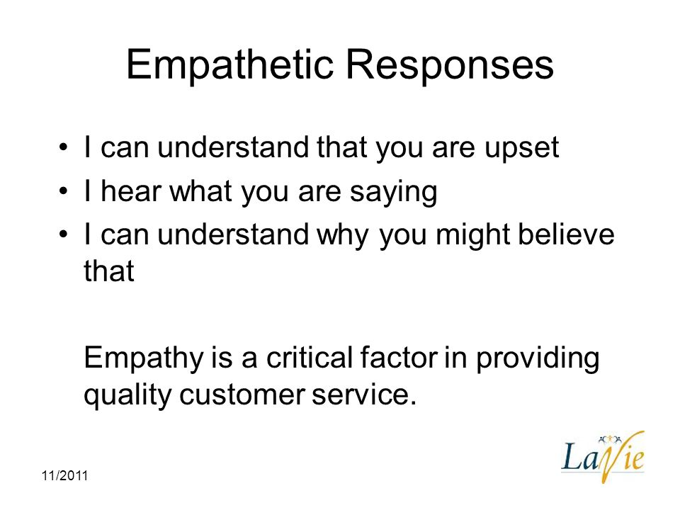 Empathetic Responses I can understand that you are upset