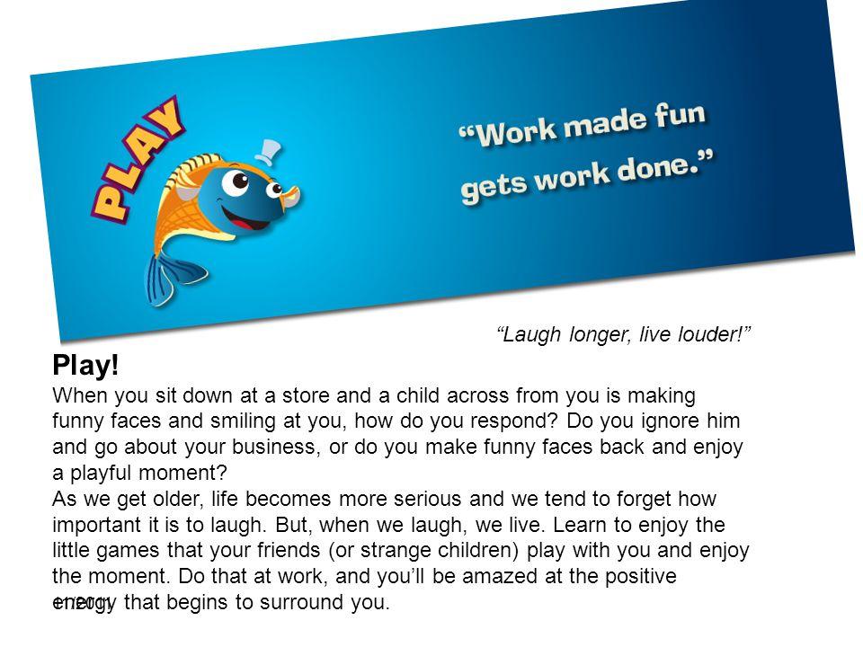 Play! Laugh longer, live louder!