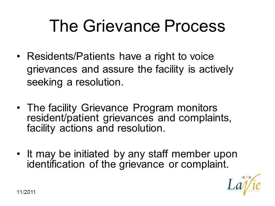 The Grievance Process Residents/Patients have a right to voice grievances and assure the facility is actively seeking a resolution.