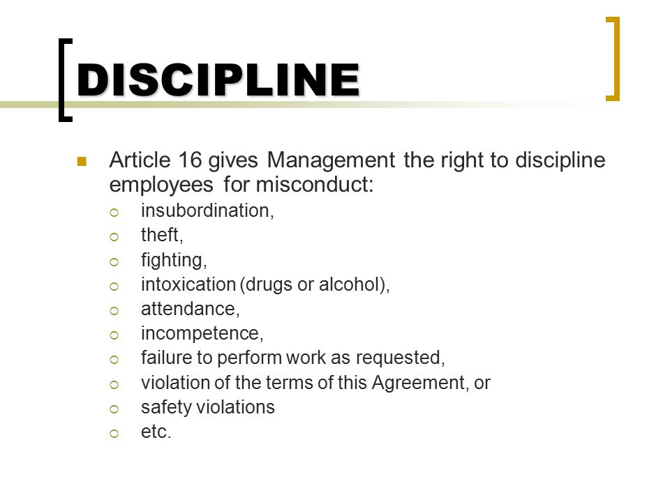 DISCIPLINE Article 16 gives Management the right to discipline employees for misconduct: insubordination,
