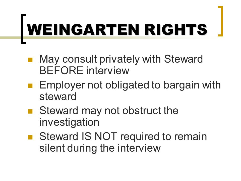 WEINGARTEN RIGHTS May consult privately with Steward BEFORE interview