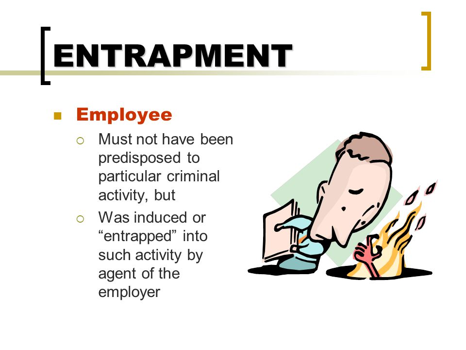 ENTRAPMENT Employee. Must not have been predisposed to particular criminal activity, but.