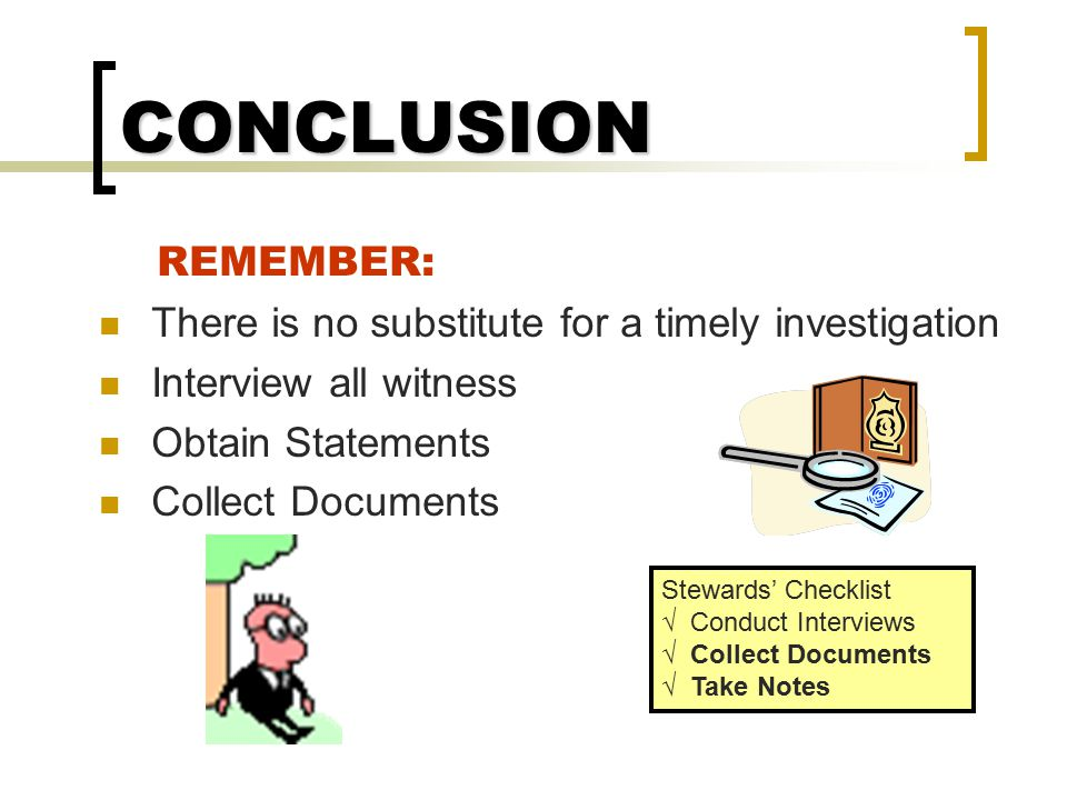 CONCLUSION REMEMBER: There is no substitute for a timely investigation