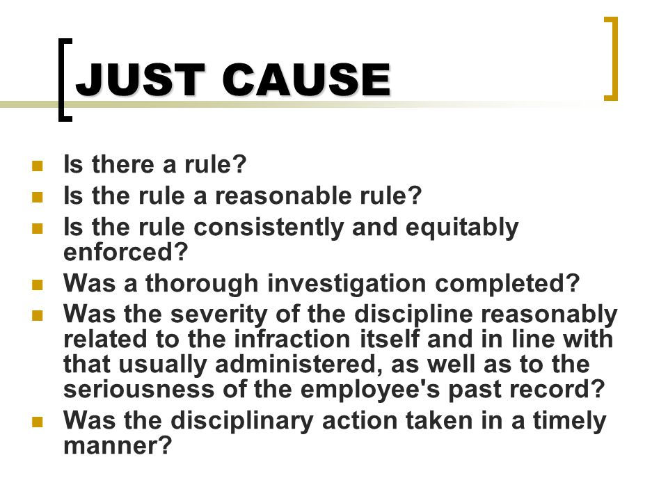 JUST CAUSE Is there a rule Is the rule a reasonable rule