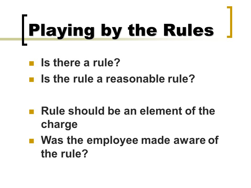 Playing by the Rules Is there a rule Is the rule a reasonable rule