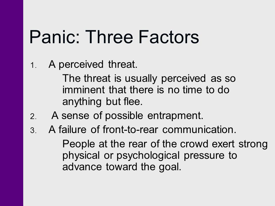Panic: Three Factors A perceived threat.