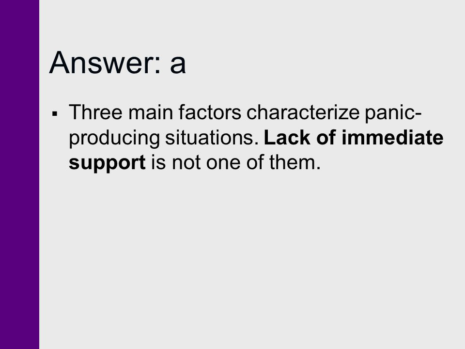 Answer: a Three main factors characterize panic-producing situations.