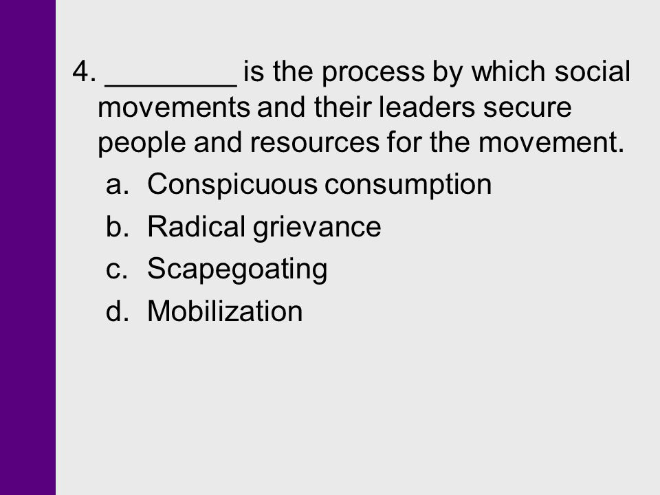 4. ________ is the process by which social movements and their leaders secure people and resources for the movement.