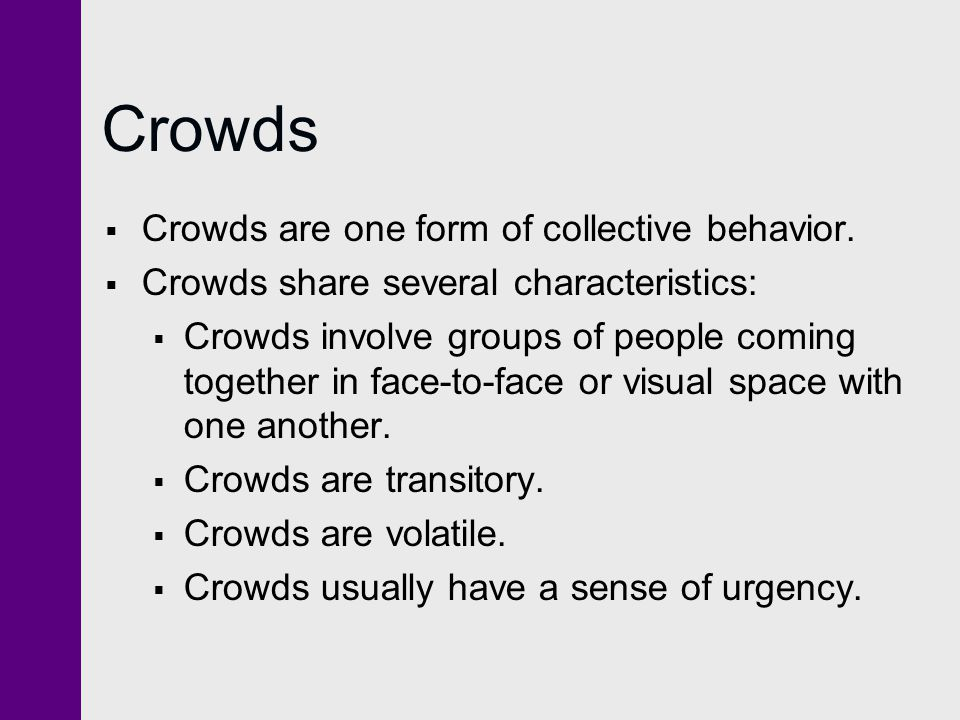 Crowds Crowds are one form of collective behavior.