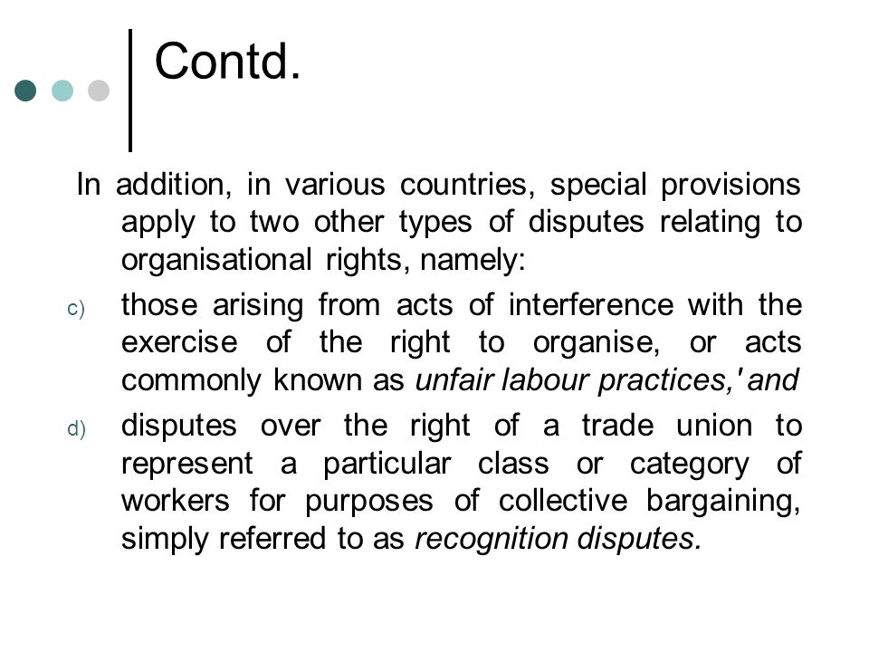 Contd. In addition, in various countries, special provisions apply to two other types of disputes relating to organisational rights, namely: