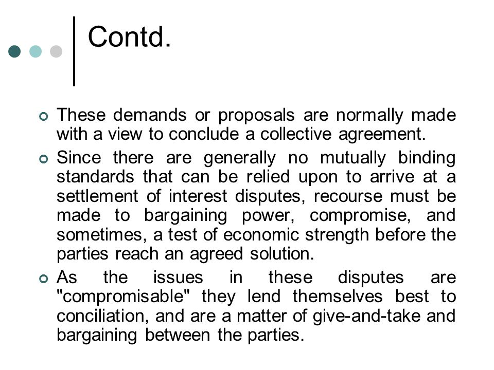 Contd. These demands or proposals are normally made with a view to conclude a collective agreement.