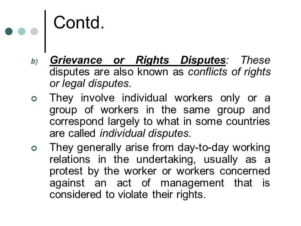 Contd. Grievance or Rights Disputes: These disputes are also known as conflicts of rights or legal disputes.
