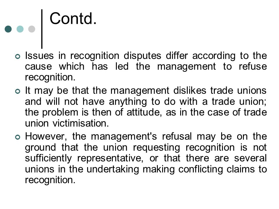 Contd. Issues in recognition disputes differ according to the cause which has led the management to refuse recognition.