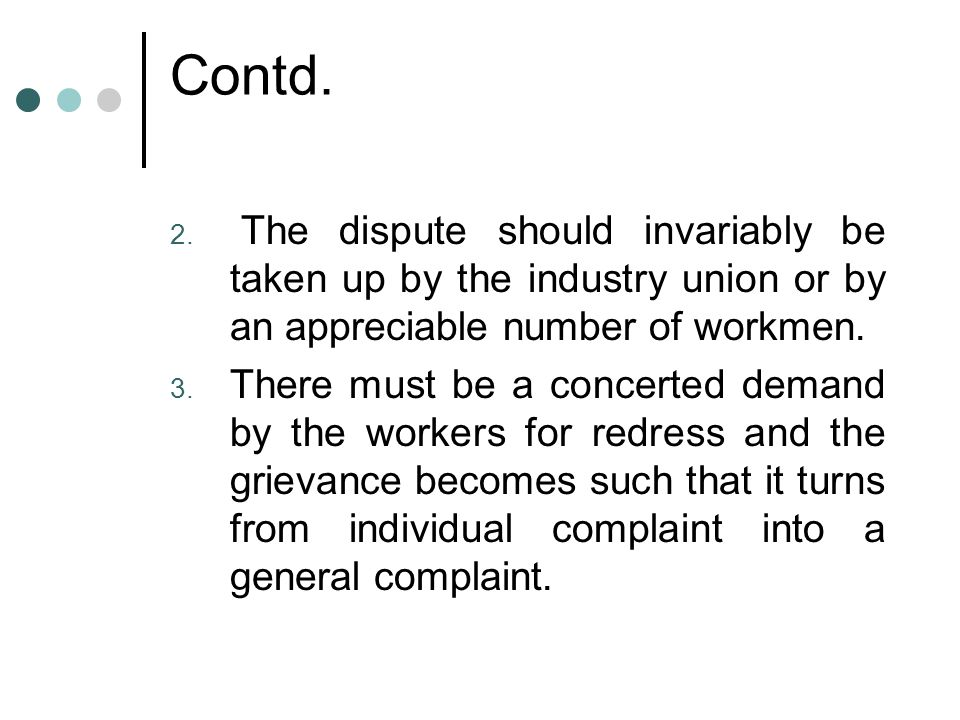 Contd. The dispute should invariably be taken up by the industry union or by an appreciable number of workmen.