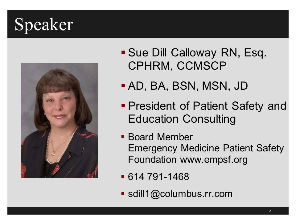 Speaker Sue Dill Calloway RN, Esq. CPHRM, CCMSCP AD, BA, BSN, MSN, JD