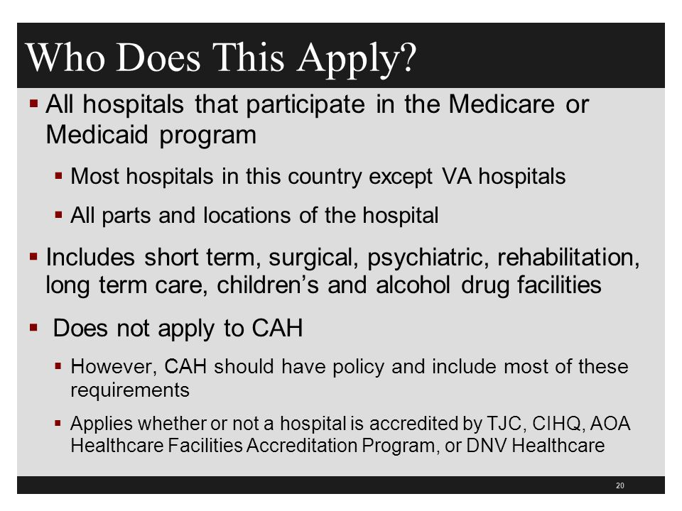 Who Does This Apply All hospitals that participate in the Medicare or Medicaid program. Most hospitals in this country except VA hospitals.