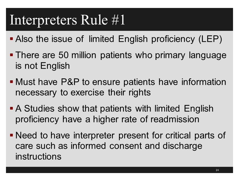 Interpreters Rule #1 Also the issue of limited English proficiency (LEP) There are 50 million patients who primary language is not English.