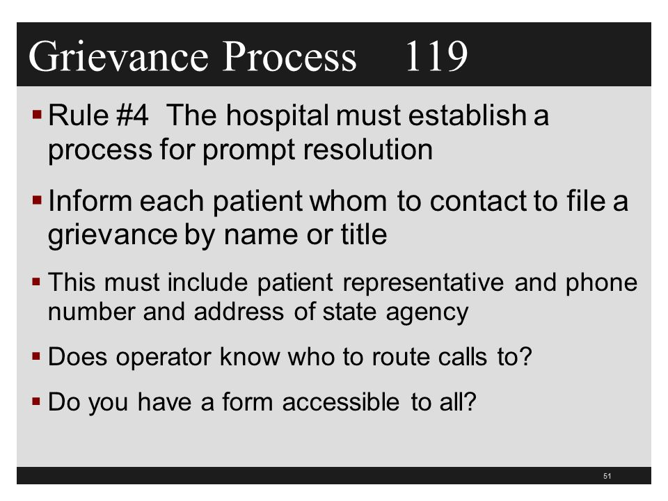 Grievance Process 119 Rule #4 The hospital must establish a process for prompt resolution.